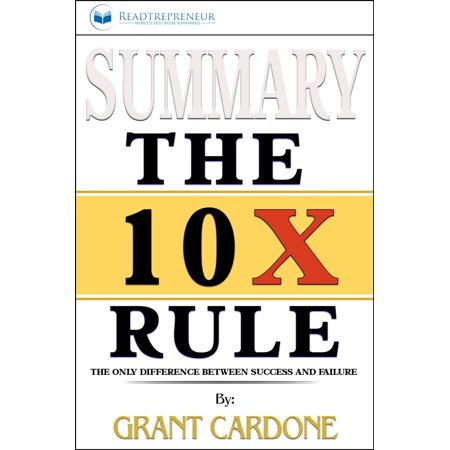 Summary of The 10X Rule: The Only Difference Between Success and Failure by Grant Cardone - (Difference Between Sig Romeo 4 And 5)
