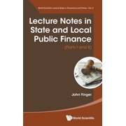 World Scientific Lecture Notes in Economics and Policy: Lecture Notes in State and Local Public Finance (Parts I and II) (Hardcover)