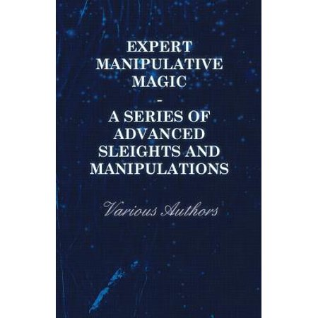 Expert Manipulative Magic - A Series of Advanced Sleights and (Expert Series)