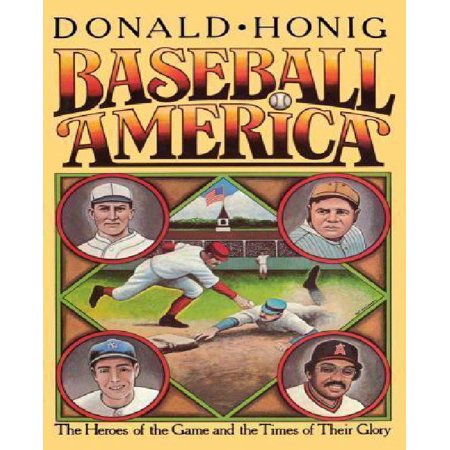 Baseball America: The Heroes of the Game and the Times of Their Glory