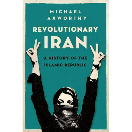 Revolutionary Iran: A History of the Islamic Republic - (Constitution Of The Islamic Republic Of Iran)