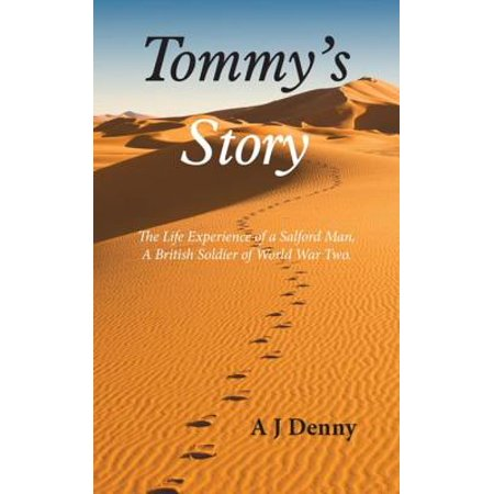 Tommy's Story: The Life Experience of a Salford Man, A British Soldier of World War Two. -