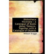 Bibliotheca Nicotiana : A Catalogue of Books about Tobacco, Together with a Catalogue of Objects