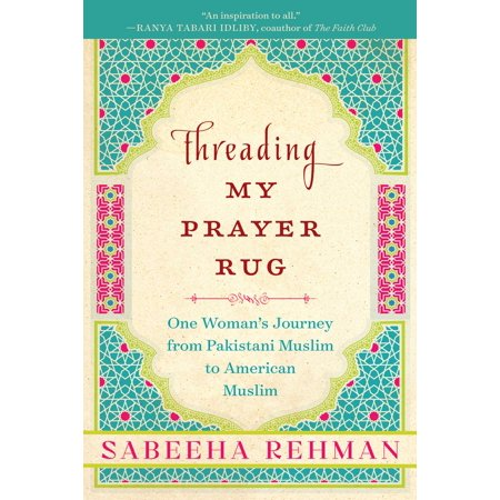 Threading My Prayer Rug : One Woman's Journey from Pakistani Muslim to American (Prayer Against Strange Woman In My Husband Life)
