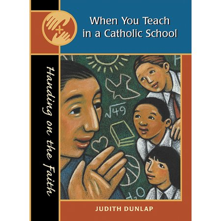 When You Teach in a Catholic School : Handing on the Faith series](Catholic Schools Week)
