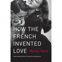 How the French Invented Love : Nine Hundred Years of Passion and Romance (Paperback)