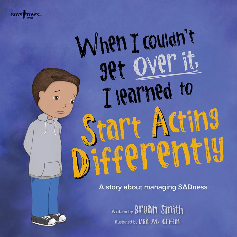 When I Couldn't Get Over It, I Learned to Start Acting Differently : A Story about Managing Sadness