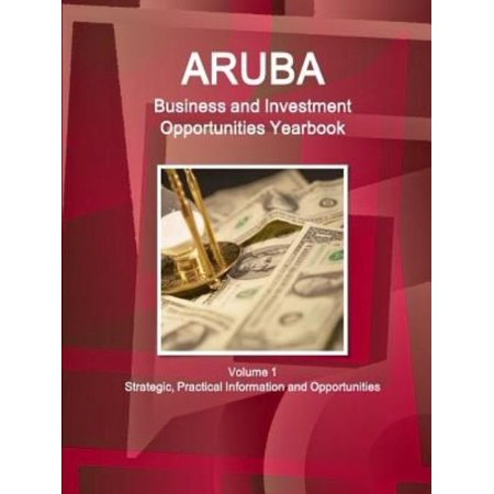 Aruba Business And Investment Opportunities Yearbook Volume 1 Strategic  Practical Information And Opportunities