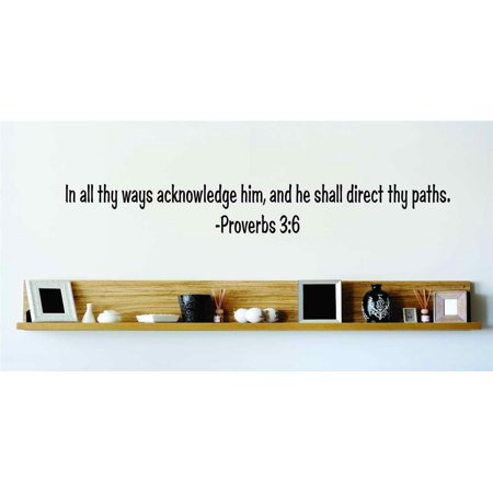 In All Thy Ways Acknowledge Him He Shall Direct Thy Paths - Proverbs 3:6 Inspirational Life Bible Quote Wall Decal 6x20