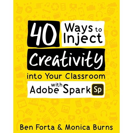 40 Ways to Inject Creativity Into Your Classroom with Adobe Spark ()