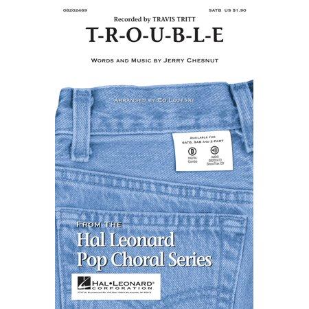 Hal Leonard T R O U B L E Satb By Travis Tritt Arranged By Ed Lojeski