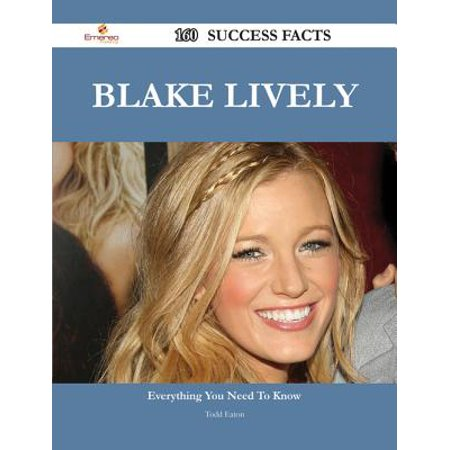 Blake Lively Sheath - Blake Lively 160 Success Facts - Everything you need to know about Blake Lively - eBook