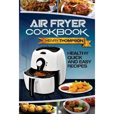 Air Fryer Cookbook : Healthy, Quick and Easy Recipes