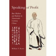 Speaking of Profit : Bao Shichen and Reform in Nineteenth-Century China