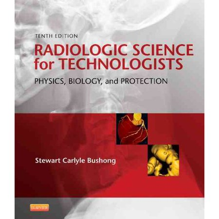 Radiologic Science For Technologists  Physics  Biology  And Protection