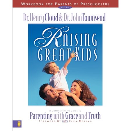 Raising Great Kids Workbook for Parents of Preschoolers : A Comprehensive Guide to Parenting with Grace and Truth