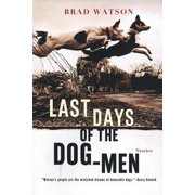 Last Days of the Dog-Men: Stories - eBook