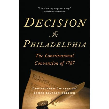 Decision in Philadelphia : The Constitutional Convention of (Original Purpose Of The Convention In Philadelphia)