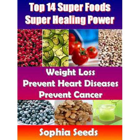 Top 14 Super Foods - Super Healing Power - Weight Loss, Prevent Heart Diseases, Prevent Cancer -