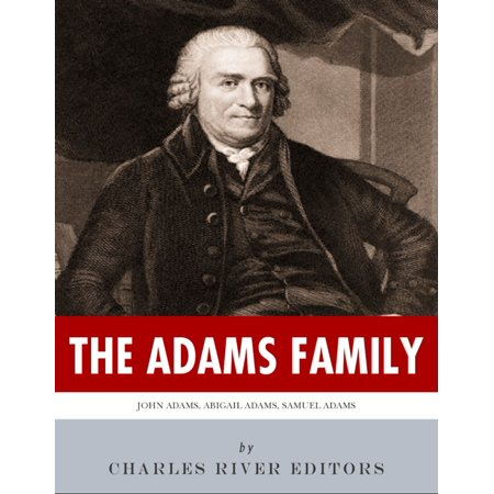 The Adams Family: The Lives and Legacies of Samuel, John, Abigail and John Quincy Adams - eBook