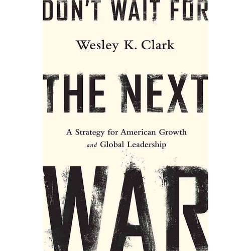 Don't Wait for the Next War: A Strategy for American Growth and Global Leadership