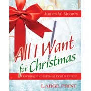 All I Want for Christmas [large Print] : Opening the Gifts of God's Grace