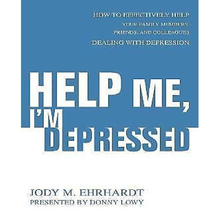 Help Me  Im Depressed  How To Effectively Help Your Family Members  Friends  And Colleagues Dealing With Depression