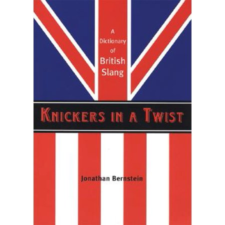 Knickers in a Twist : A Dictionary of British - Kai Knicker