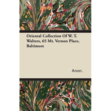 Oriental Collection of W. T. Walters, 65 Mt. Vernon Place, Baltimore](Oriental T)