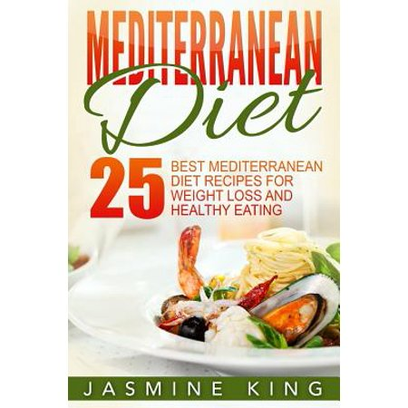 Mediterranean Diet : 25 Best Mediterranean Diet Recipes for Weight Loss and Healthy