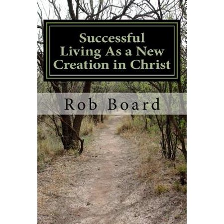 Successful Living As A New Creation In Christ  A Matter Of Being Conformed Or Transformed