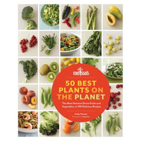 50 Best Plants on the Planet : The Most Nutrient-Dense Fruits and Vegetables, in 150 Delicious (Best Fruity Mixed Drink Recipes)