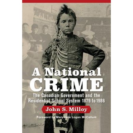 A National Crime : The Canadian Government and the Residential School System 1879 to 1986 ()
