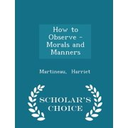 How to Observe - Morals and Manners - Scholar's Choice Edition
