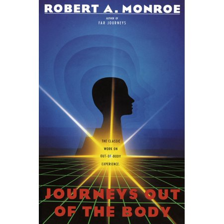 Journeys Out of the Body : The Classic Work on Out-of-Body