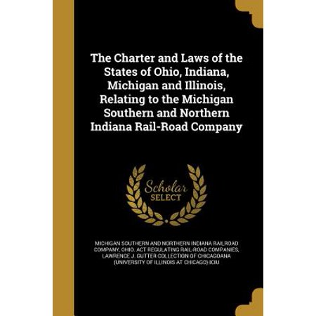 The Charter and Laws of the States of Ohio, Indiana, Michigan and Illinois, Relating to the Michigan Southern and Northern Indiana Rail-Road