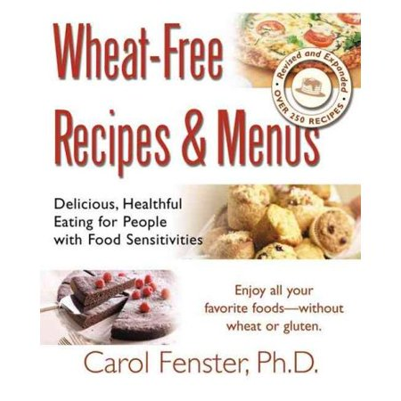 Wheat-Free Recipes & Menus: Delicious, Healthful Eating for People With Food Sensitivities