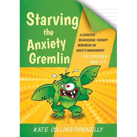 Starving the Anxiety Gremlin for Children Aged 5-9 : A Cognitive Behavioural Therapy Workbook on Anxiety (Best Therapy For Anxiety)
