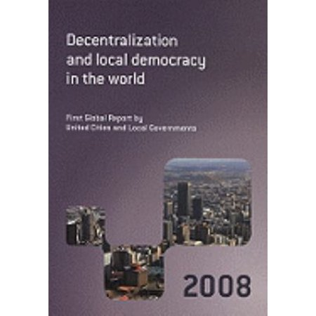 Decentralization And Local Democracy In The World  First Global Report By United Cities And Local Governments