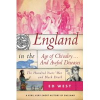 England in the Age of Chivalry . . . And Awful Diseases : The Hundred Years' War and Black Death