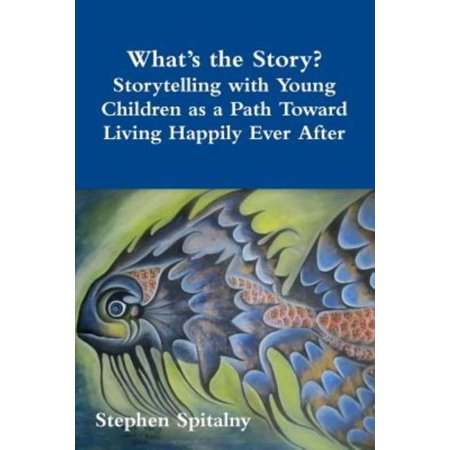 Whats The Story  Storytelling With Young Children As A Path Toward Living Happily Ever After