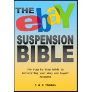 The EBay Suspension Bible: The Step-by-step Guide to Reinstating Your Ebay and Paypal Accounts - eBook