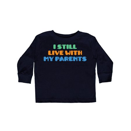 I Still Live With My Parents Toddler Long Sleeve - I Still Live With My Parents