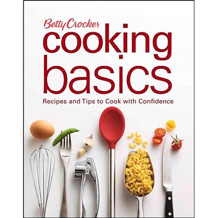 Betty Crocker Cooking Basics: Recipes and Tips to Cook With Confidence by