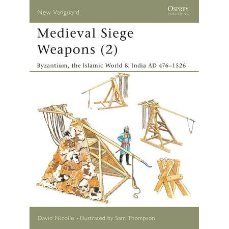 New Vanguard: Medieval Siege Weapons (2): Byzantium, the Islamic World & India Ad 476-1526