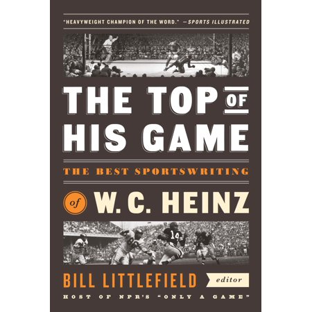The Top of His Game: The Best Sportswriting of W. C. Heinz - (Top 10 Best Car Games)