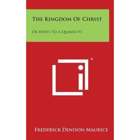 The Kingdom Of Christ  Or Hints To A Quaker V1