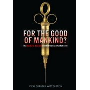 For the Good of Mankind? : The Shameful History of Human Medical Experimentation