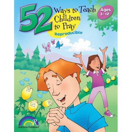 52 Ways to Teach Children to Pray : Ages 3-12