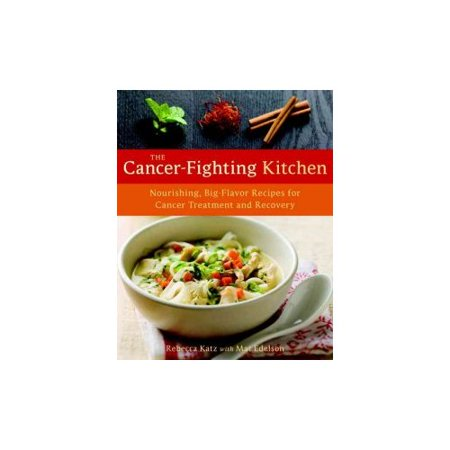 The Cancer-Fighting Kitchen : Nourishing, Big-Flavor Recipes for Cancer Treatment and Recovery